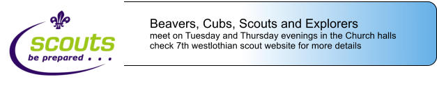 Beavers, Cubs, Scouts and Explorers meet on Tuesday and Thursday evenings in the Church halls check 7th westlothian scout website for more details