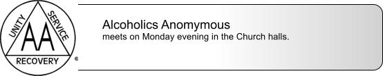 Alcoholics Anomymous meets on Monday evening in the Church halls.